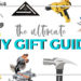 57 Item Complete Gift Guide for the Beginner DIY Woodworker, Handy Homeowner or Thrift Store Refinisher